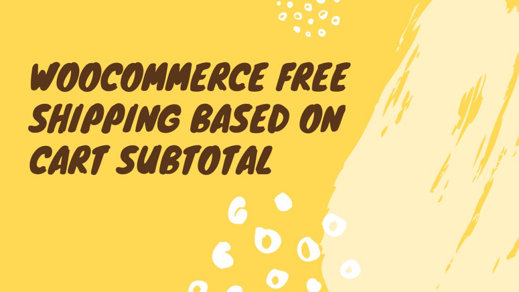 WooCommerce Free Shipping Based On Cart Subtotal