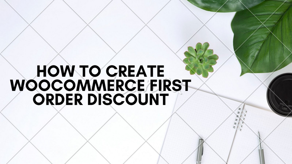 How to Give First Order Discount in WooCommerce