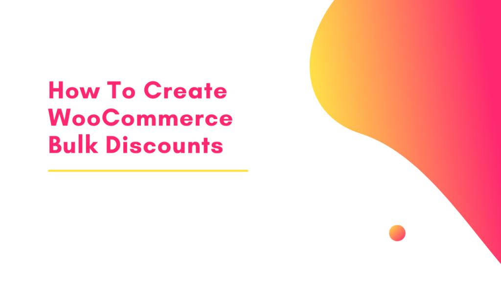 How to create WooCommerce Bulk Discounts – Full Guide