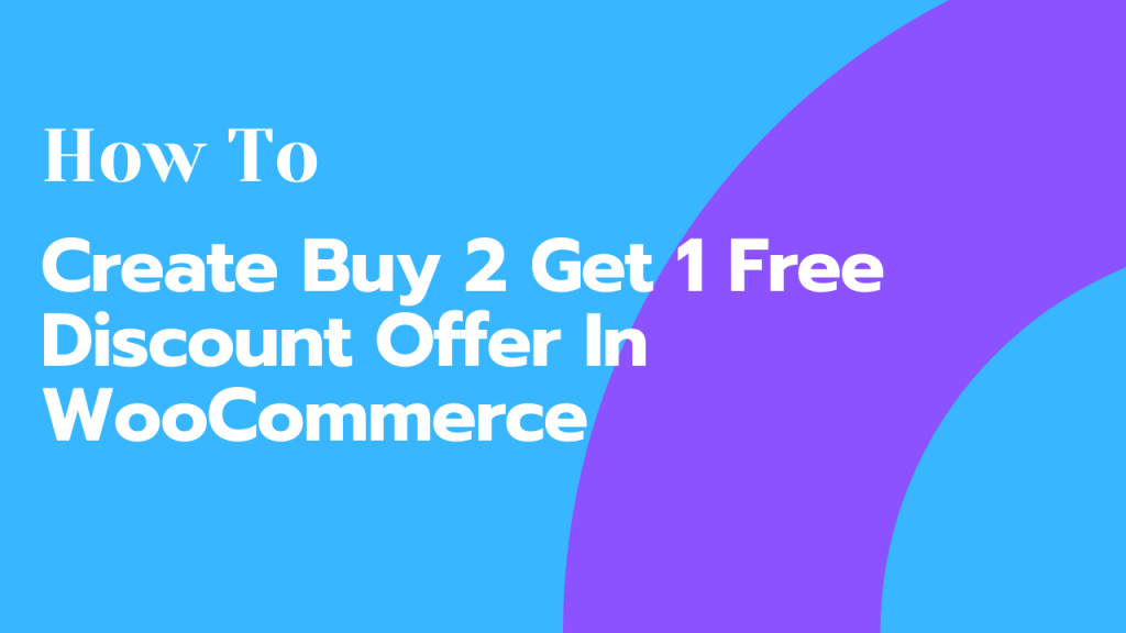 How To Create Buy 2 Get 1 Free Discount Offer In WooCommerce Store