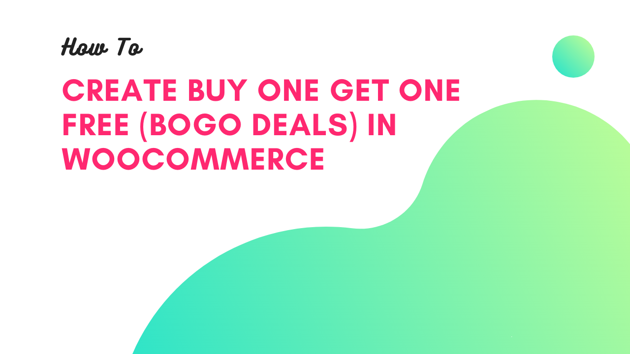 How To Create Buy One Get One Free - BOGO Deals in WooCommerce