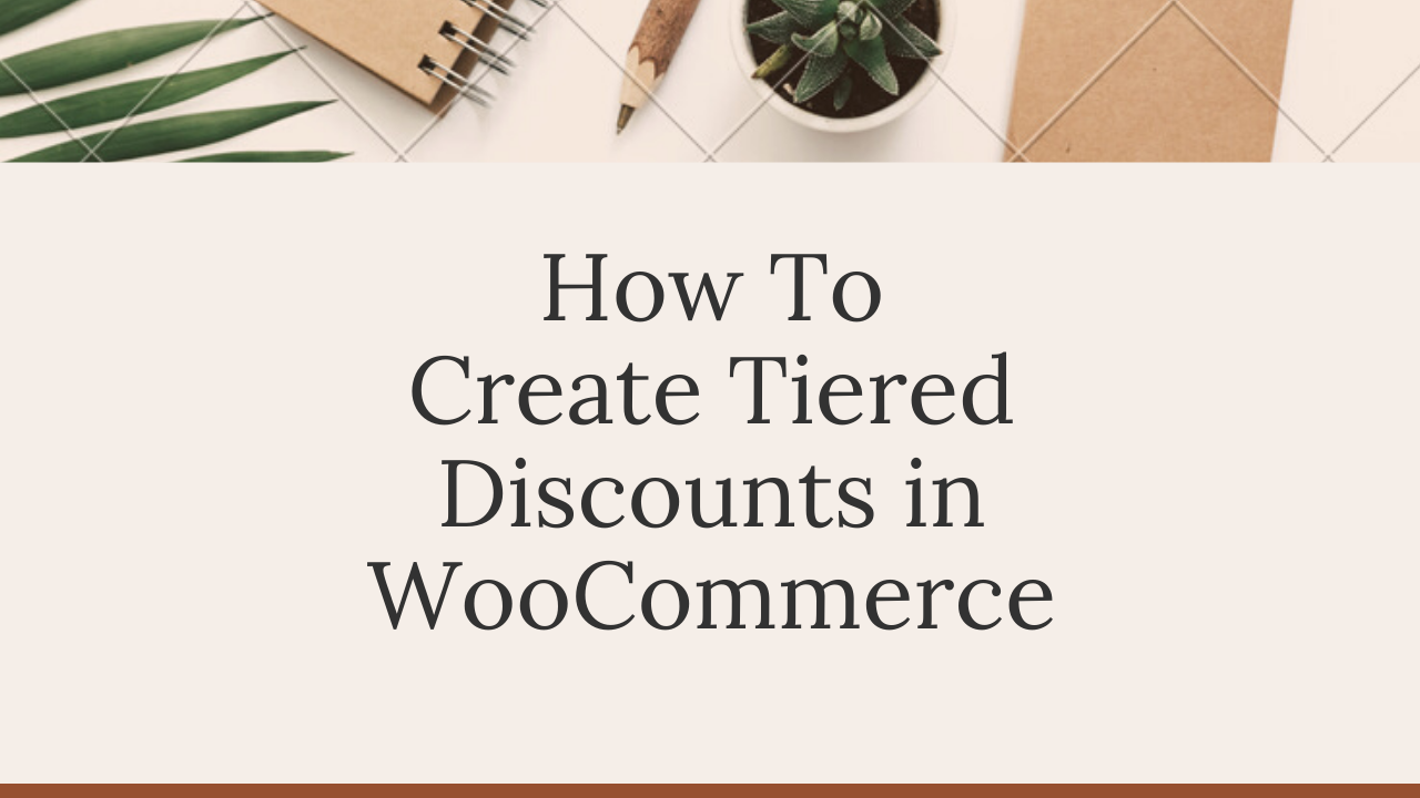 How To Create Tiered Discounts In WooCommerce